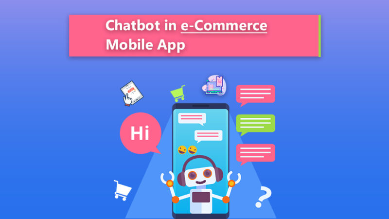 Why you need Chatbots in your E-Commerce Web & Mobile Application?