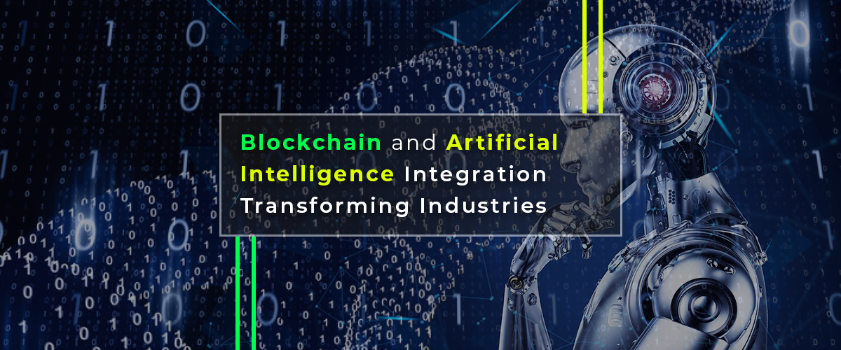 How Blockchain and Artificial Intelligence Integration is Transforming Industries?