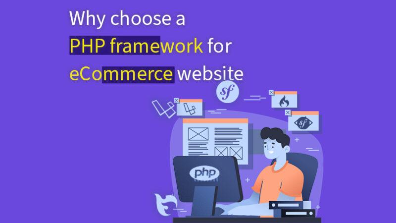Why Choose PHP Frameworks for E-Commerce Web Development