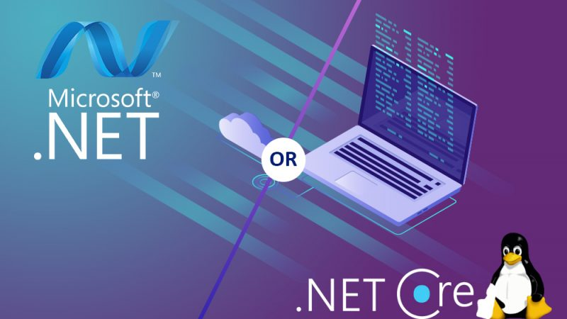 .NET FRAMEWORK OR .NET CORE: Which one to Choose?