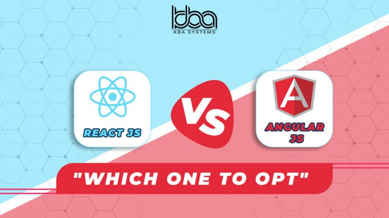 React JS vs Angular JS: Which one to Opt for Web Development