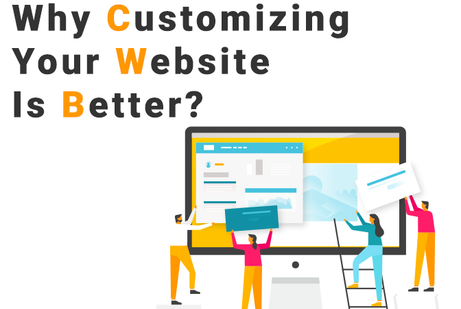 Why Customizing Your Website Is Better?