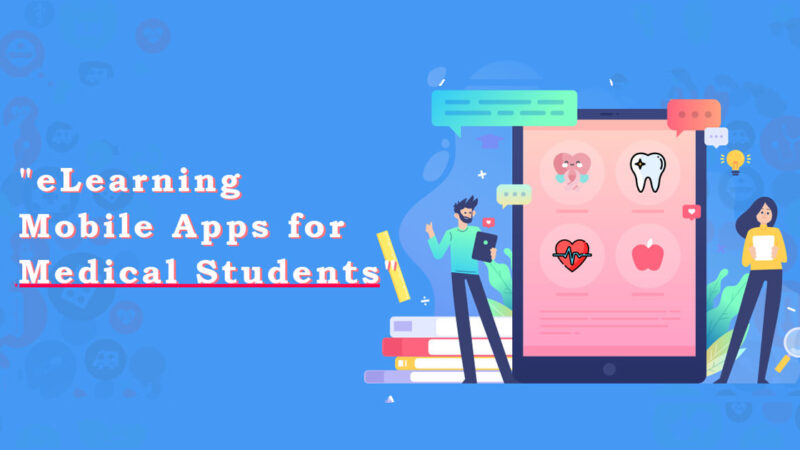 E-Learning Apps for Medical Students: Why it is Essential